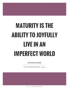 maturity-is-the-ability-to-joyfully-live-in-an-imperfect-world-quote-1